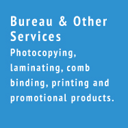 Bureau and Other Services - Photocopying, laminating, comb binding, printing and promotional products.